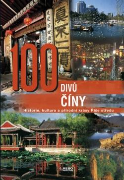 100 divů Číny - Historie, kultura a přírodní krásy Říše středu