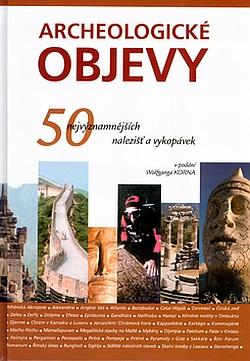 Archeologické objevy - 50 nejvýznamnějších nalezišť a vykopávek