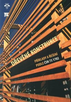 Dřevěné konstrukce. Příklady a řešení podle ČSN 73 1702