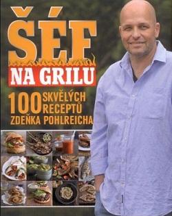 Šéf na grilu: 100 skvělých receptů Zdeňka Pohlreicha