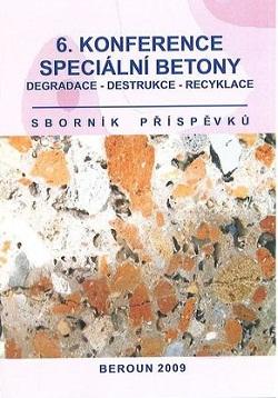 6. konference: Speciální betony: Degradace - destrukce - recyklace