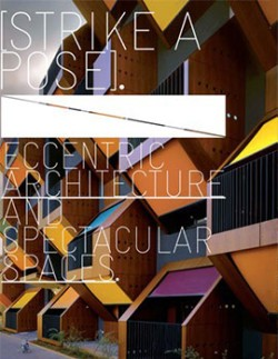 Strike a Pose. Eccentric Architecture and Spectacular Spaces