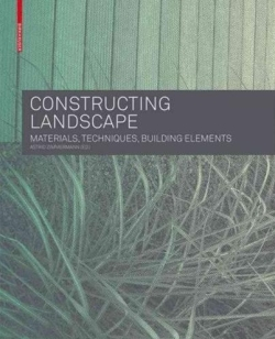 Constructing Landscape : Materials, Techniques, Building Elements