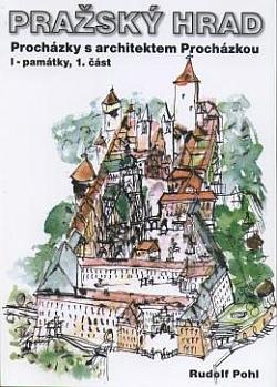Pražský hrad: procházky s architektem Procházkou I. památky, 1.část
