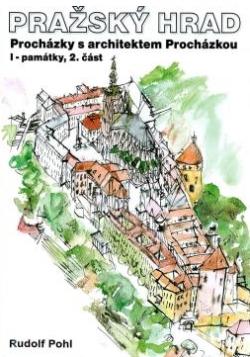 Pražský hrad: procházky s architektem Procházkou I. památky, 2.část