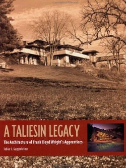 A Taliesin Legacy: The Architecture of Frank Lloyd Wright's Apprentices